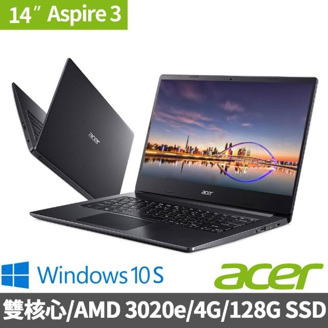 【Acer 宏碁】A314-22-A9WQ 14吋雙核文書筆電(AMD 3020e/4G/128G SSD/W10 S)